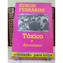 * Livro - Tóxico E Alcoolisno - Edson Ferrarini