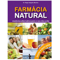 Farmácia Natural - Medicina Alternativa Para O Seu Dia A Dia