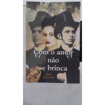 Livro - Com O Amor Não Se Brinca - Mônica De Castro