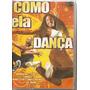 Dvd Como Ela Dança - Novo***