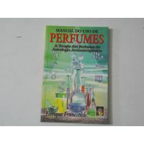 Livro Manual Do Uso De Perfumes - Novo - Frete Grátis