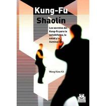 Kung Fu Shaolin Los Secretos Del Kung Fu P La Autodefensa La