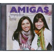 Cd Fernanda Brum E Eyshila - Amigas | Vol 2 [original]