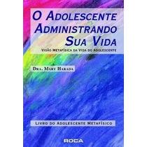 Livro:o Adolescente Administrando Sua Vida: Dra. Mary Harada