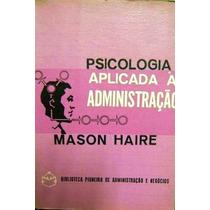 Mason Haire Psicologia Aplicada A Administraçao 1969 Pioneir