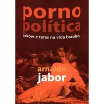 Porno Politica Paixoes E Taras Na Vida Brasiliera - Arnaldo