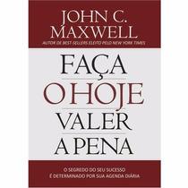 Livro Faça O Hoje Valer A Pena John C. Maxwell