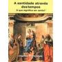 A Santidade Atraves Dos Tempos: O Que Significa Ser Santo? -