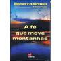 Livro A Fé Que Move Montanhas - Rebecca Brown