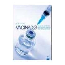 Livro Vacinado - A Luta De Um Homem Para Vencer As Doenças