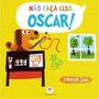Livro De Abas Infantil David Sim Não Faça Isso, Oscar! + Nf