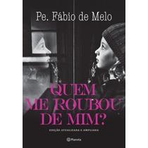 Livro Quem Me Roubou De Mim? - Padre Fábio De Melo - Lacrado