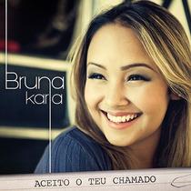 Cd Bruna Karla - Aceito O Teu Chamado (original E Lacrado)