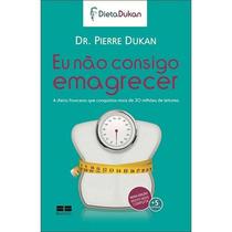 Livro Eu Nao Consigo Emagrecer Do Dr. Pierre Dukan