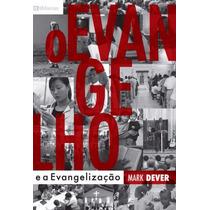 Livro O Evangelho E A Evangelização - Mark Dever - Fiel