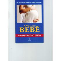 Livro A Vida Do Bebê - Dr Rinaldo De Lamare - 64 Paginas