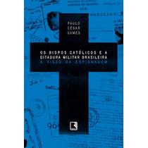 Livro - Os Bispos Católicos E A Ditadura Militar Brasileira