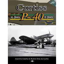 Livro P-40 No Brasil - Fab - Leandro Casella - Rudnei Dias