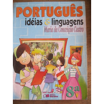 Livro: Português - Idéias E Linguagens - 8ª Série