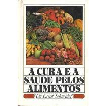 Livro A Cura E A Saúde Pelos Alimentos Dr Ernst Schneider Li