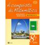 A Conquista Da Matemática 8º Ano - José Ruy, Benedicto