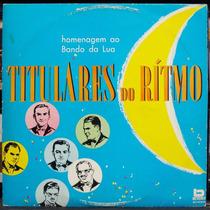 Lp Vinil - Titulares Do Ritmo - Homenagem Ao Bando Da Lua