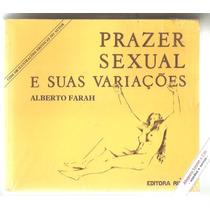 Prazer Sexual E Suas Variações - Alberto Farah
