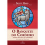 O Banquete Do Cordeiro Scott Hahn - Igreja Fé Catolica