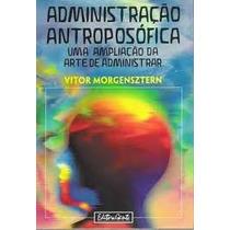 Livro Administração Antroposofica - Vitor Morgensztern