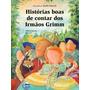 Histórias Boas De Contar Dos Irmãos Grimm - Eraldo Miranda