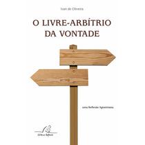 O Livre Arbítrio Da Vontade - Ivan O. Frete Grátis