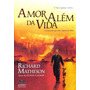 Ebook Amor Alem Da Vida - Richard Mathenson