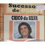 Cd Chico Da Silva - Sucessos De Ouro Vol. 1 (lacrado)
