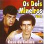 Cd Os Dois Mineiros - Casa Da Colina / Vol. 1 - Novo***