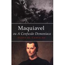 Maquiavel Ou A Confusão Demoniaca / Olavo De Carvalho