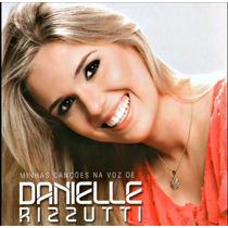 Cd Minhas Canções Na Voz De Danielle Rizzutti.