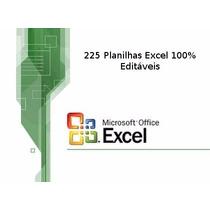 225 Planilhas Excel 100% Editáveis - Prontas
