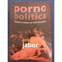 Porno Política - Paixões E Taras Na Vida Brasileira