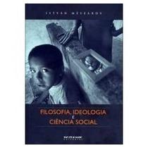 Filosofia, Ideologia E Ciência Social: Ensaios De Negaçã