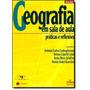 Geografia Em Sala De Aula: Práticas E Reflexões