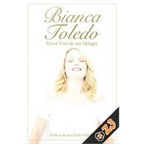 Livro Bianca Toledo- Prova Viva De Um Milagre- Frete R$ 5,99