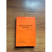 Livro: O Problema Do Café No Brasil - Antonio Delfim Netto