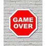 Plaquinha Placa Decorativa Aviso Trânsito Game Over Top!