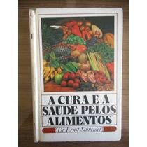 Livro A Cura E A Saúde Pelos Alimentos Dr. Ernst Schneider