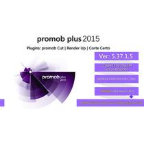 Promob Plus 2015 + Cut, Render Up + Corte Certo + Garantia