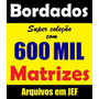 600 Mil Matrizes Para Bordados - Jef - Download !!