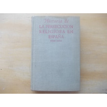 Livro - Historia De La Persecucion Religiosa En Espanha