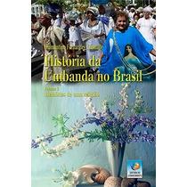 Livro A Historia Da Umbanda No Brasil Vol.1