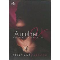 A Mulher Moderna A Moda Antiga - Livro Cristiane Cardoso