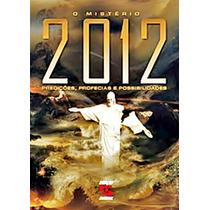O Mistério 2012 - Predições, Profecias E Possibilidades
